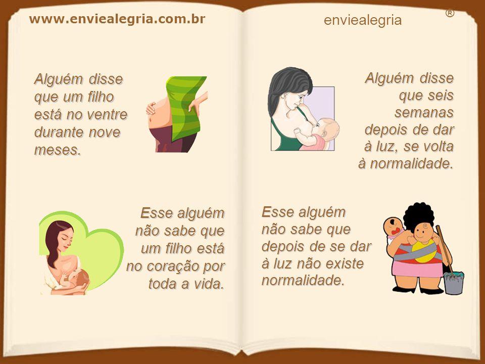 Alguém disse... Esse alguém nunca... www.enviealegria.com.br enviealegria ®