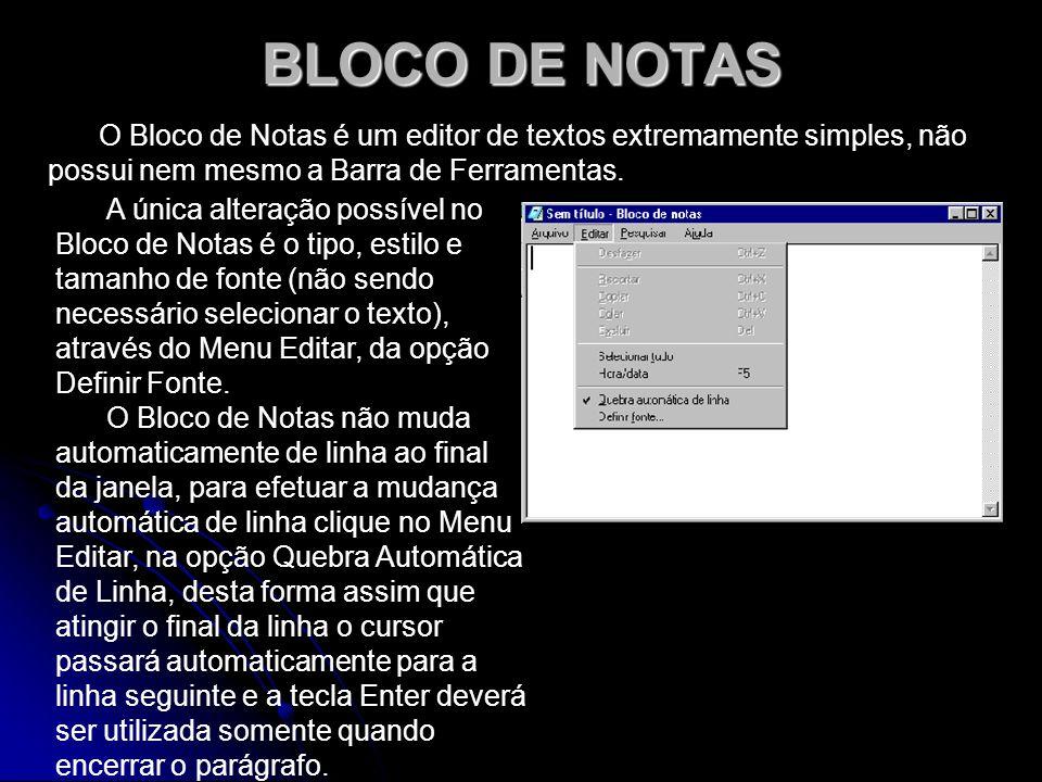 BLOCO DE NOTAS O Bloco de Notas é um editor de textos extremamente simples, não possui nem mesmo a Barra de Ferramentas. A única alteração possível no