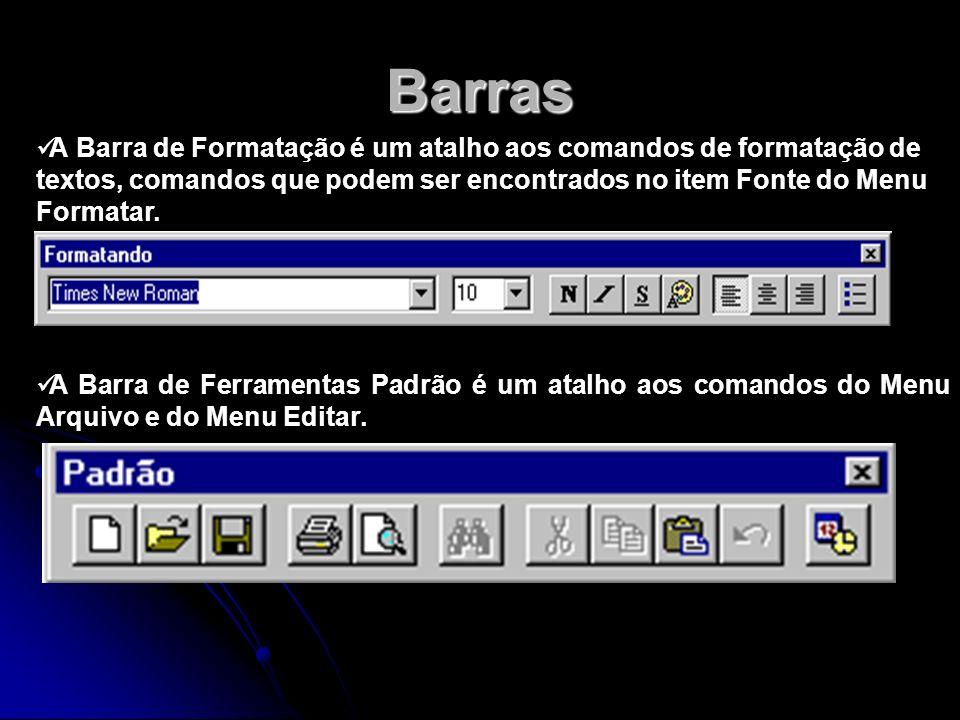 Barras A Barra de Formatação é um atalho aos comandos de formatação de textos, comandos que podem ser encontrados no item Fonte do Menu Formatar. A Ba