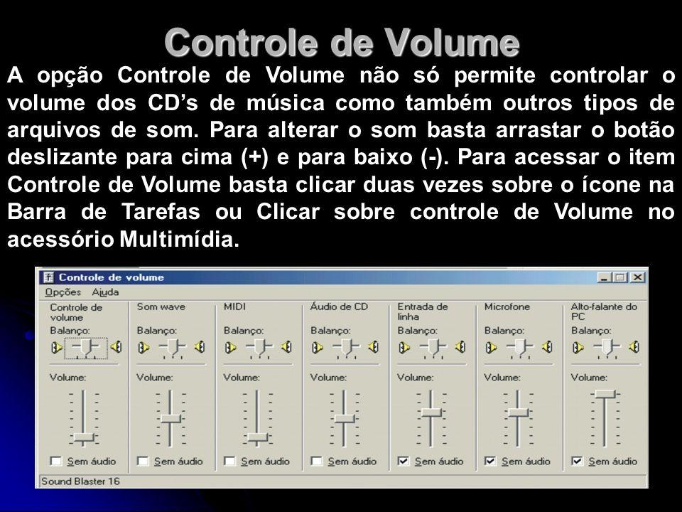 Controle de Volume A opção Controle de Volume não só permite controlar o volume dos CDs de música como também outros tipos de arquivos de som. Para al