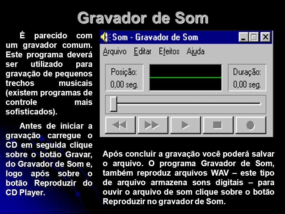 Gravador de Som É parecido com um gravador comum. Este programa deverá ser utilizado para gravação de pequenos trechos musicais (existem programas de
