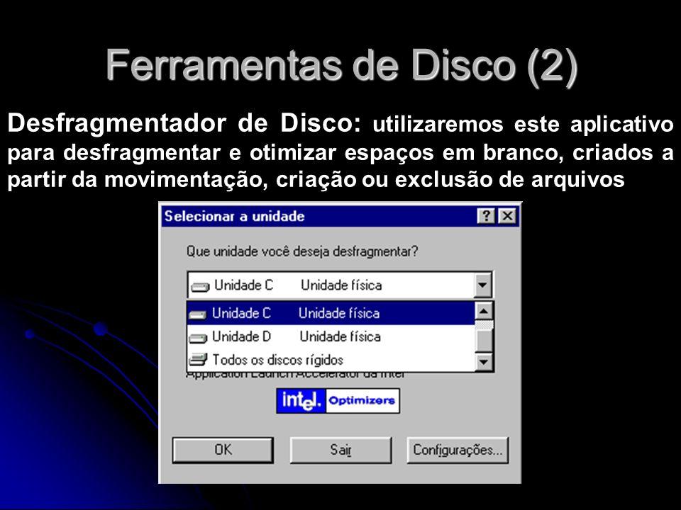 Ferramentas de Disco (2) Desfragmentador de Disco: utilizaremos este aplicativo para desfragmentar e otimizar espaços em branco, criados a partir da m