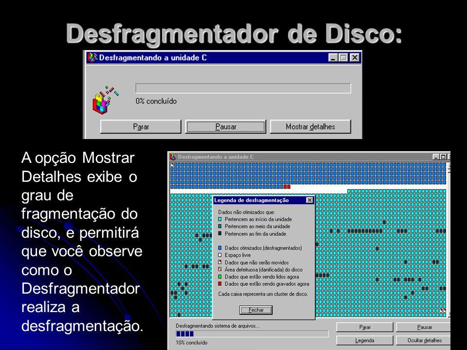 Desfragmentador de Disco: A opção Mostrar Detalhes exibe o grau de fragmentação do disco, e permitirá que você observe como o Desfragmentador realiza