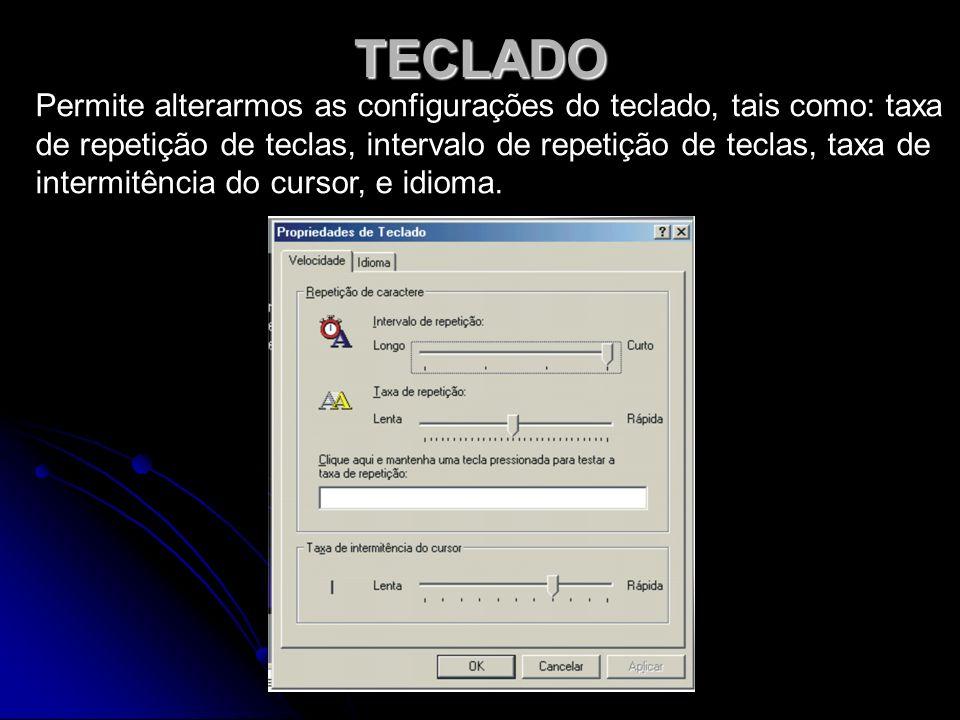 TECLADO Permite alterarmos as configurações do teclado, tais como: taxa de repetição de teclas, intervalo de repetição de teclas, taxa de intermitênci