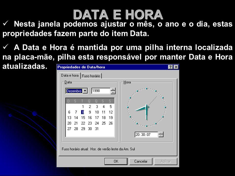 DATA E HORA Nesta janela podemos ajustar o mês, o ano e o dia, estas propriedades fazem parte do item Data. A Data e Hora é mantida por uma pilha inte