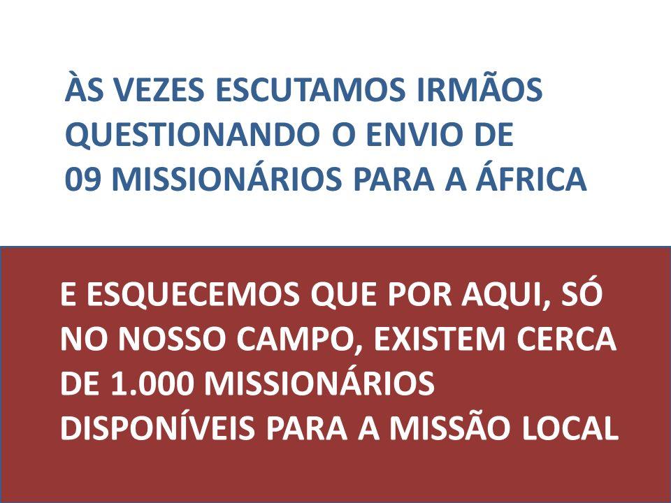 E ESQUECEMOS QUE POR AQUI, SÓ NO NOSSO CAMPO, EXISTEM CERCA DE 1.000 MISSIONÁRIOS DISPONÍVEIS PARA A MISSÃO LOCAL ÀS VEZES ESCUTAMOS IRMÃOS QUESTIONAN