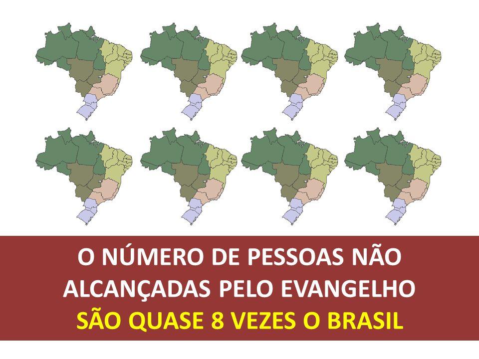 O NÚMERO DE PESSOAS NÃO ALCANÇADAS PELO EVANGELHO SÃO QUASE 8 VEZES O BRASIL