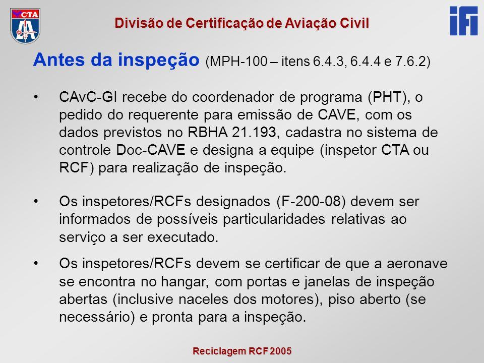 Reciclagem RCF 2005 Divisão de Certificação de Aviação Civil CAvC-GI recebe do coordenador de programa (PHT), o pedido do requerente para emissão de CAVE, com os dados previstos no RBHA 21.193, cadastra no sistema de controle Doc-CAVE e designa a equipe (inspetor CTA ou RCF) para realização de inspeção.
