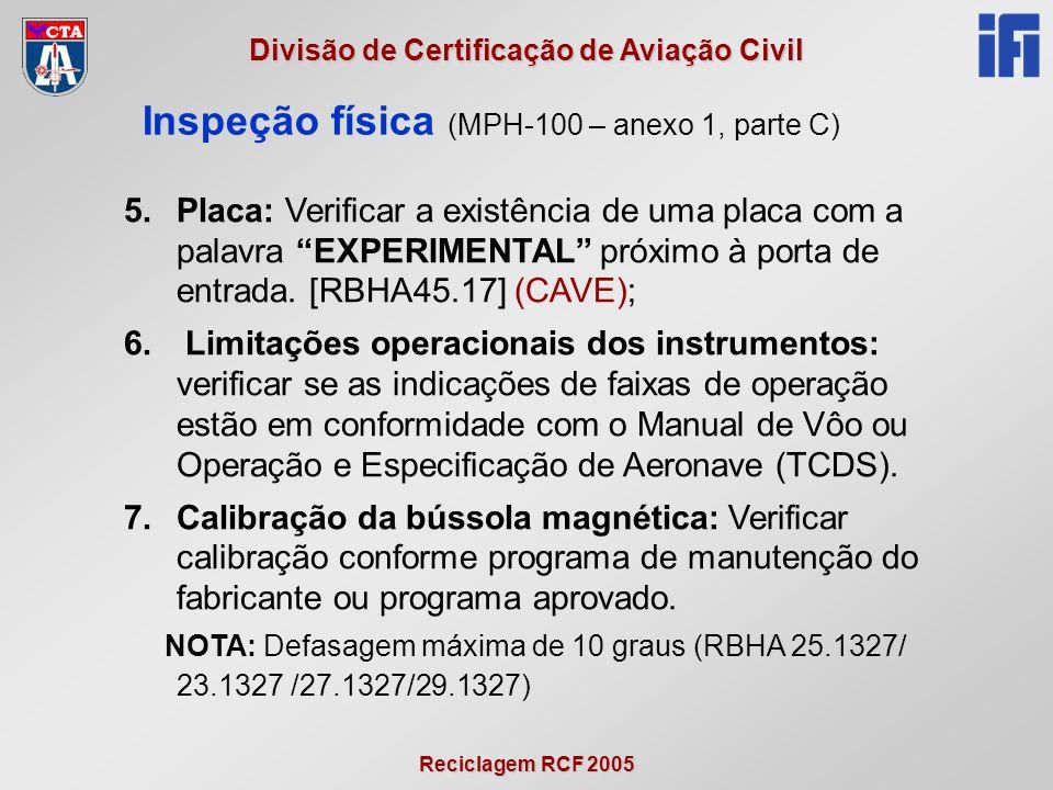 Reciclagem RCF 2005 Divisão de Certificação de Aviação Civil Inspeção física (MPH-100 – anexo 1, parte C) 5.Placa: Verificar a existência de uma placa com a palavra EXPERIMENTAL próximo à porta de entrada.