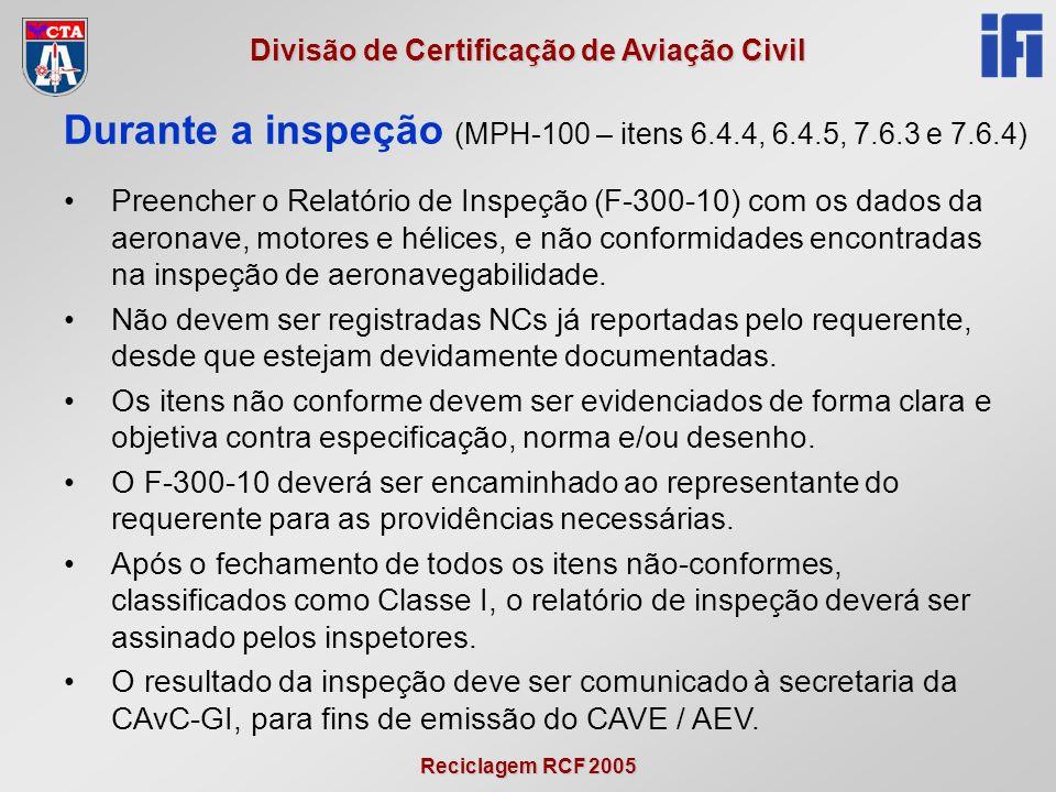Reciclagem RCF 2005 Divisão de Certificação de Aviação Civil Preencher o Relatório de Inspeção (F-300-10) com os dados da aeronave, motores e hélices, e não conformidades encontradas na inspeção de aeronavegabilidade.