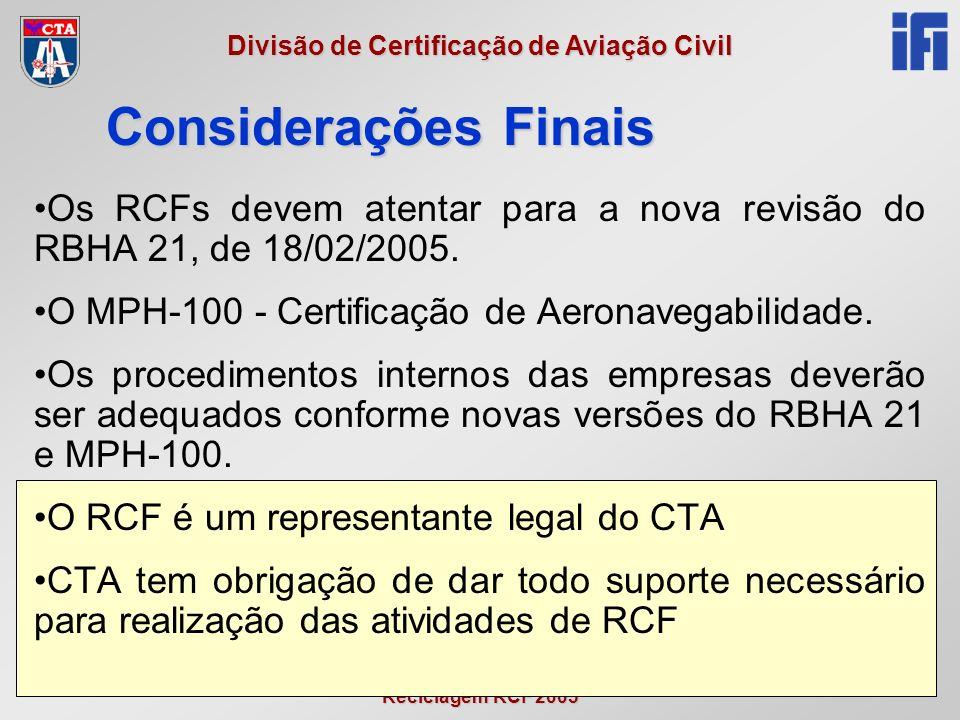 Reciclagem RCF 2005 Divisão de Certificação de Aviação Civil Os RCFs devem atentar para a nova revisão do RBHA 21, de 18/02/2005.