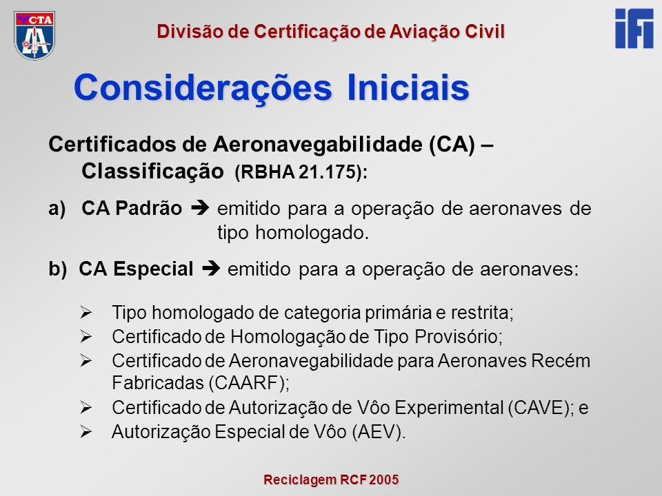 Reciclagem RCF 2005 Divisão de Certificação de Aviação Civil l)A rota proposta para a aeronave [21.199(a)(2)] (AEV); m)A tripulação mínima requerida para operar a aeronave e seu equipamento [21.199(a)(3)] (AEV); n)Motivos pelos quais a aeronave não está conforme com os requisitos de aeronavegabilidade aplicáveis [21.199(a)(4)] (AEV); Dados técnicos fornecidos pelo requerente (MPH-100 – 6.4.1, 6.4.2, 7.6.1, 7.6.2 e anexo 1)