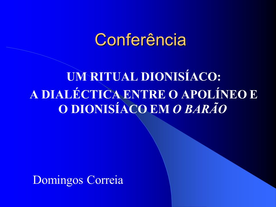 Conferência UM RITUAL DIONISÍACO: A DIALÉCTICA ENTRE O APOLÍNEO E O DIONISÍACO EM O BARÃO Domingos Correia