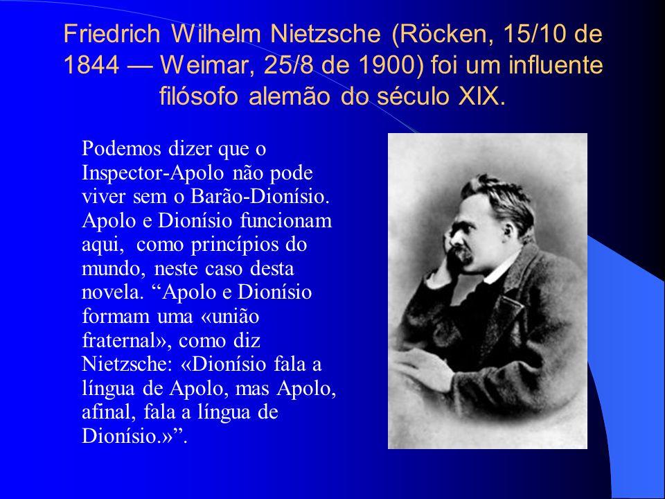 Friedrich Wilhelm Nietzsche (Röcken, 15/10 de 1844 Weimar, 25/8 de 1900) foi um influente filósofo alemão do século XIX. Podemos dizer que o Inspector