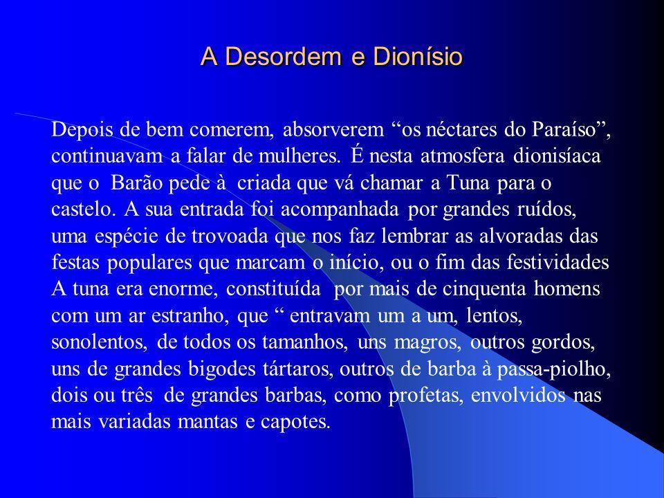 A Desordem e Dionísio Depois de bem comerem, absorverem os néctares do Paraíso, continuavam a falar de mulheres. É nesta atmosfera dionisíaca que o Ba