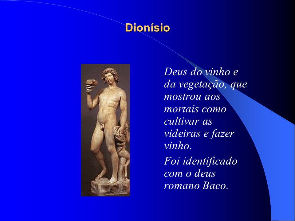 Dionísio Deus do vinho e da vegetação, que mostrou aos mortais como cultivar as videiras e fazer vinho. Foi identificado com o deus romano Baco.