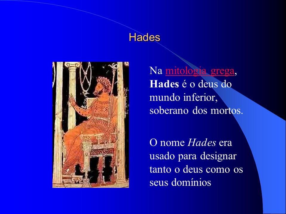 Hades Hades Na mitologia grega, Hades é o deus do mundo inferior, soberano dos mortos.mitologia grega O nome Hades era usado para designar tanto o deus como os seus domínios