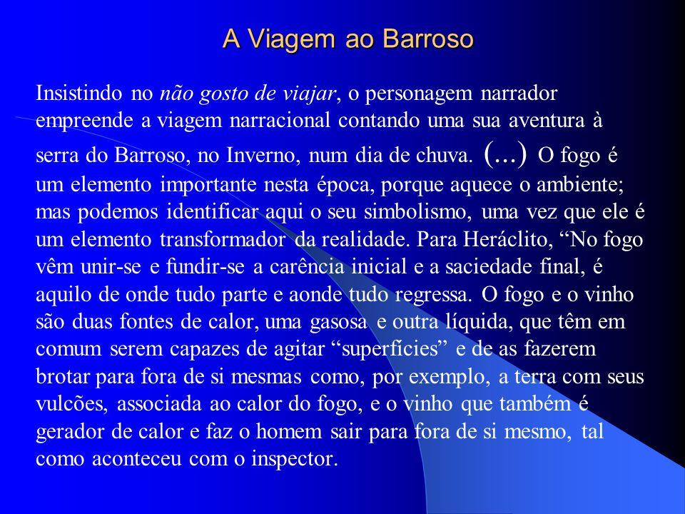 A Viagem ao Barroso Insistindo no não gosto de viajar, o personagem narrador empreende a viagem narracional contando uma sua aventura à serra do Barroso, no Inverno, num dia de chuva.