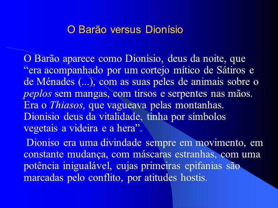 O Barão versus Dionísio O Barão aparece como Dionísio, deus da noite, que era acompanhado por um cortejo mítico de Sátiros e de Ménades (...), com as suas peles de animais sobre o peplos sem mangas, com tirsos e serpentes nas mãos.