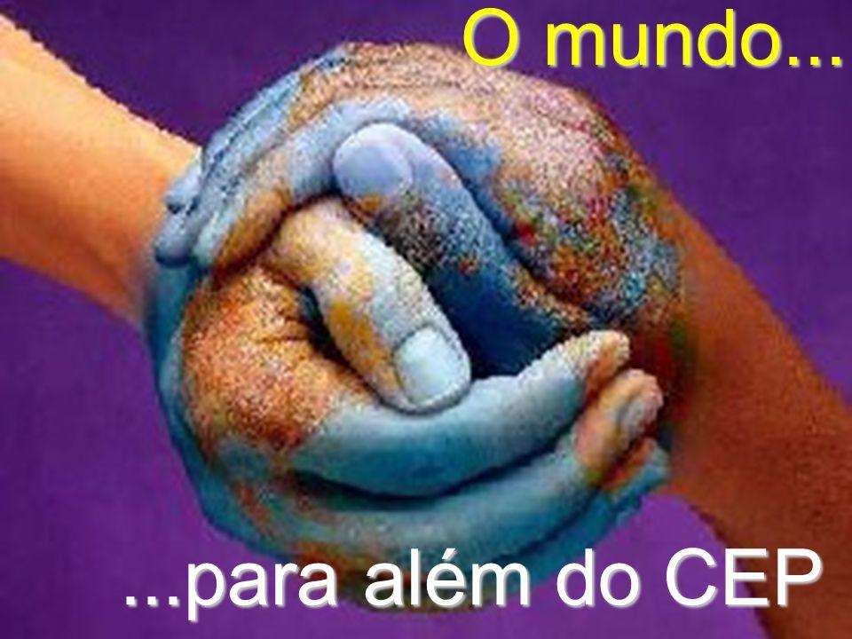 ...para além do CEP O mundo...
