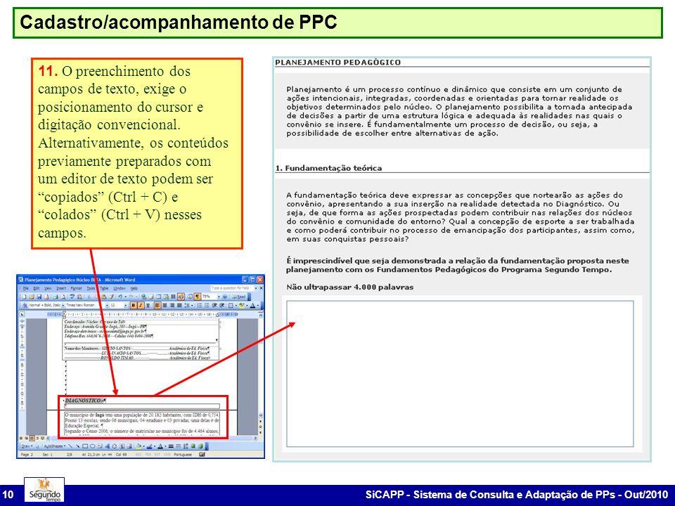 SiCAPP - Sistema de Consulta e Adaptação de PPs - Out/2010 10 Cadastro/acompanhamento de PPC 11. O preenchimento dos campos de texto, exige o posicion