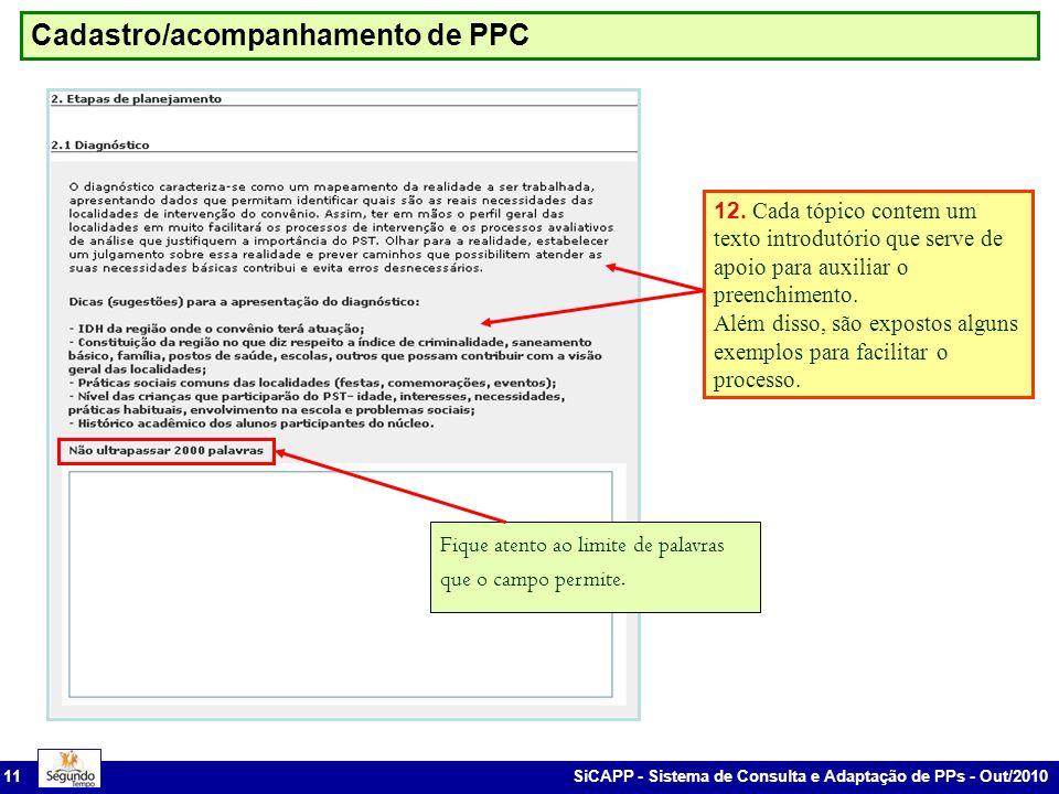 SiCAPP - Sistema de Consulta e Adaptação de PPs - Out/2010 11 Cadastro/acompanhamento de PPC 12. Cada tópico contem um texto introdutório que serve de