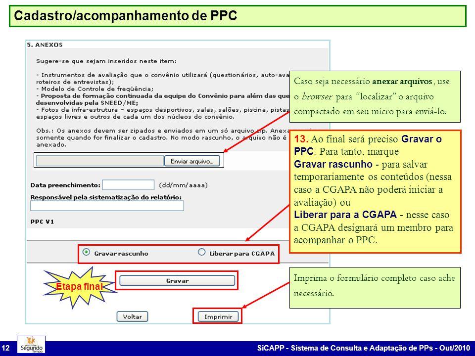 SiCAPP - Sistema de Consulta e Adaptação de PPs - Out/2010 12 Cadastro/acompanhamento de PPC 13. Ao final será preciso Gravar o PPC. Para tanto, marqu