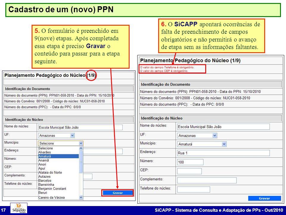 SiCAPP - Sistema de Consulta e Adaptação de PPs - Out/2010 17 Cadastro de um (novo) PPN 5. O formulário é preenchido em 9(nove) etapas. Após completad