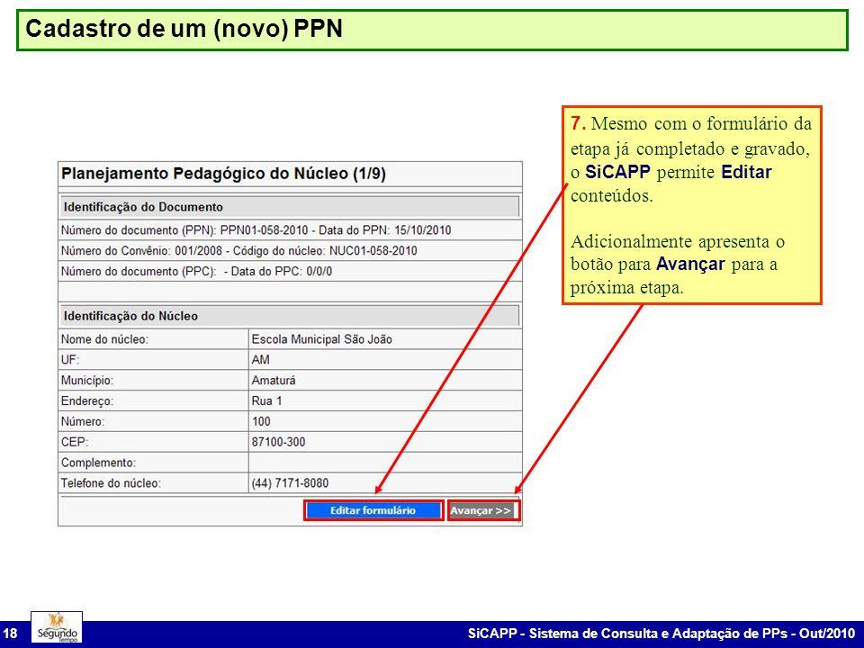 SiCAPP - Sistema de Consulta e Adaptação de PPs - Out/2010 18 Cadastro de um (novo) PPN 7. Mesmo com o formulário da etapa já completado e gravado, o