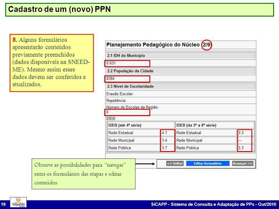 SiCAPP - Sistema de Consulta e Adaptação de PPs - Out/2010 19 Cadastro de um (novo) PPN 8. Alguns formulários apresentarão conteúdos previamente preen