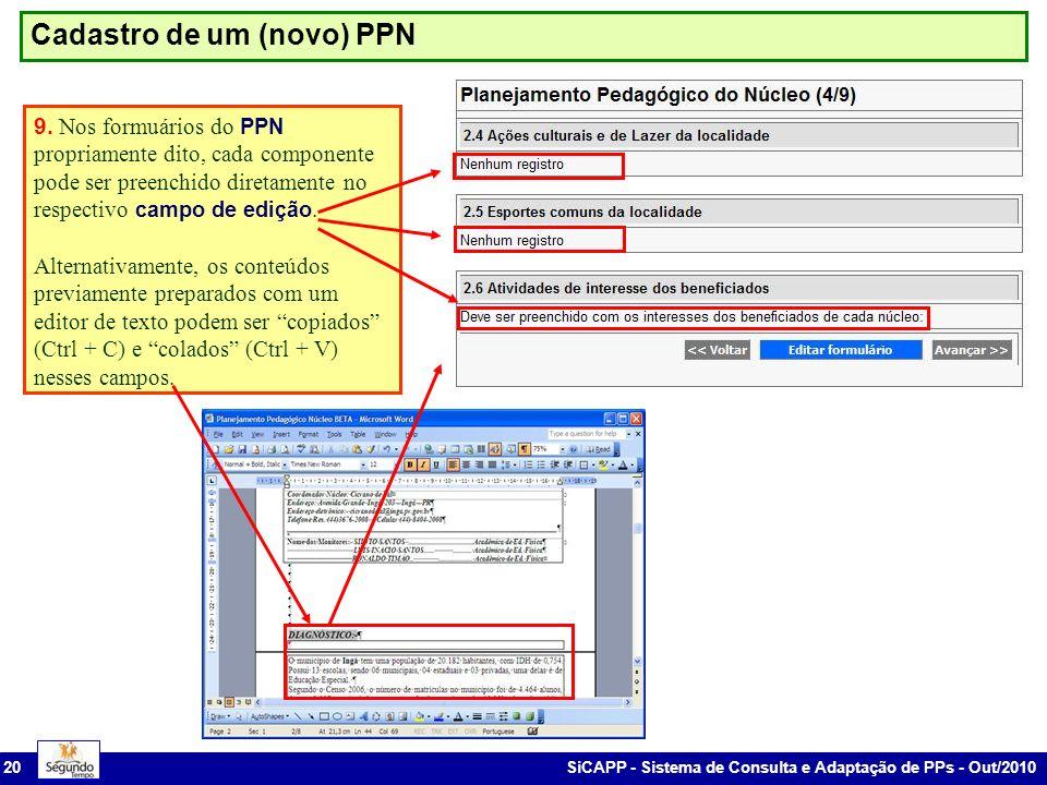 SiCAPP - Sistema de Consulta e Adaptação de PPs - Out/2010 20 Cadastro de um (novo) PPN 9. Nos formuários do PPN propriamente dito, cada componente po