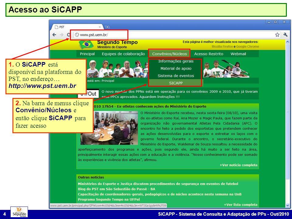 SiCAPP - Sistema de Consulta e Adaptação de PPs - Out/2010 4 Acesso ao SiCAPP 1. O SiCAPP está disponível na plataforma do PST, no endereço… http://ww