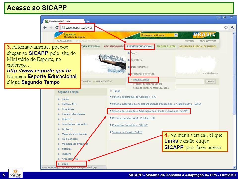 SiCAPP - Sistema de Consulta e Adaptação de PPs - Out/2010 5 Acesso ao SiCAPP 3. Alternativamente, pode-se chegar ao SiCAPP pelo site do Ministério do