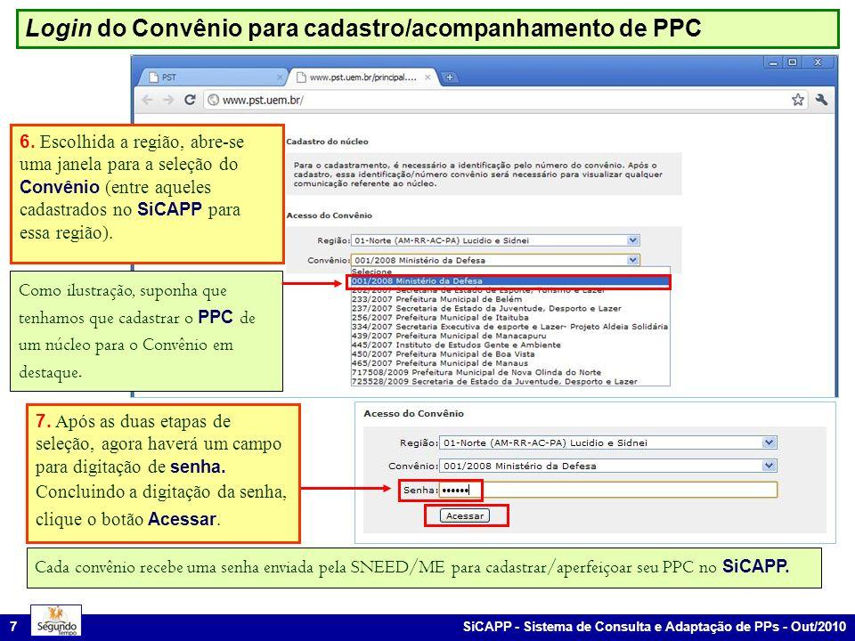 SiCAPP - Sistema de Consulta e Adaptação de PPs - Out/2010 7 6. Escolhida a região, abre-se uma janela para a seleção do Convênio (entre aqueles cadas