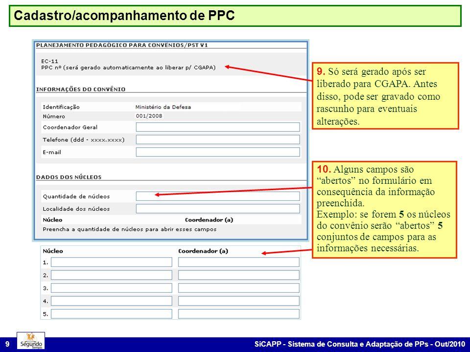 SiCAPP - Sistema de Consulta e Adaptação de PPs - Out/2010 9 Cadastro/acompanhamento de PPC 9. Só será gerado após ser liberado para CGAPA. Antes diss