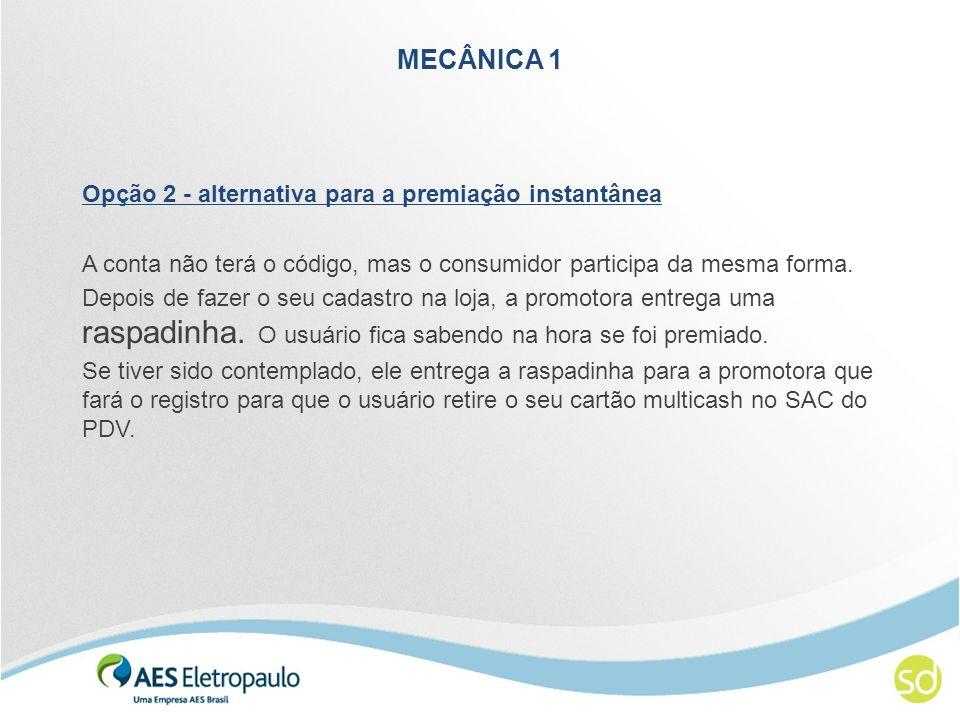 MECÂNICA 1 Opção 2 - alternativa para a premiação instantânea A conta não terá o código, mas o consumidor participa da mesma forma. Depois de fazer o