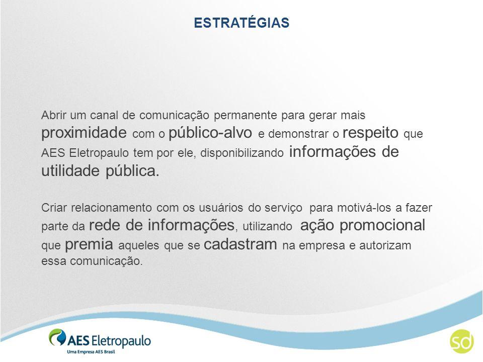 ESTRATÉGIAS Abrir um canal de comunicação permanente para gerar mais proximidade com o público-alvo e demonstrar o respeito que AES Eletropaulo tem por ele, disponibilizando informações de utilidade pública.