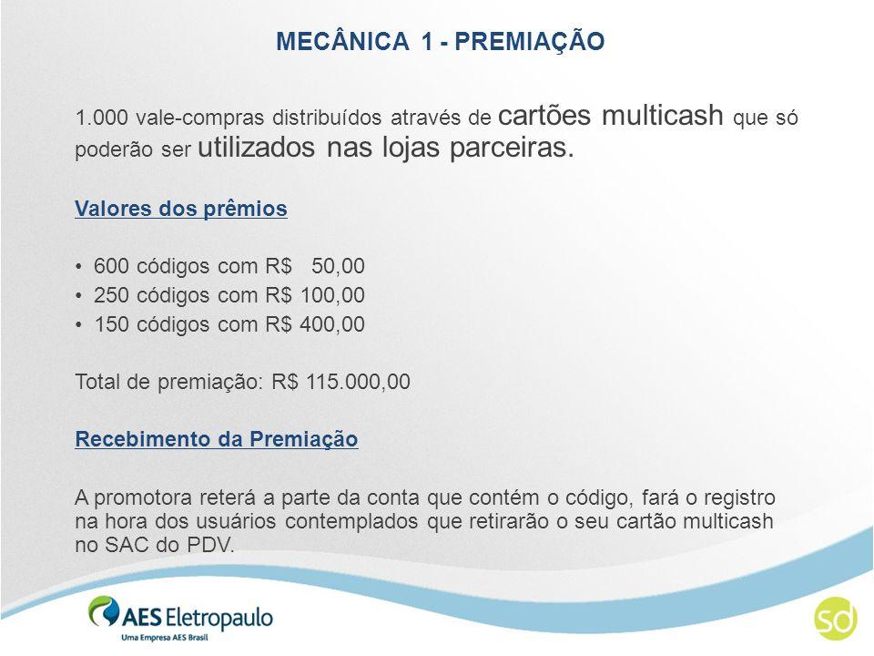 MECÂNICA 1 - PREMIAÇÃO 1.000 vale-compras distribuídos através de cartões multicash que só poderão ser utilizados nas lojas parceiras. Valores dos prê
