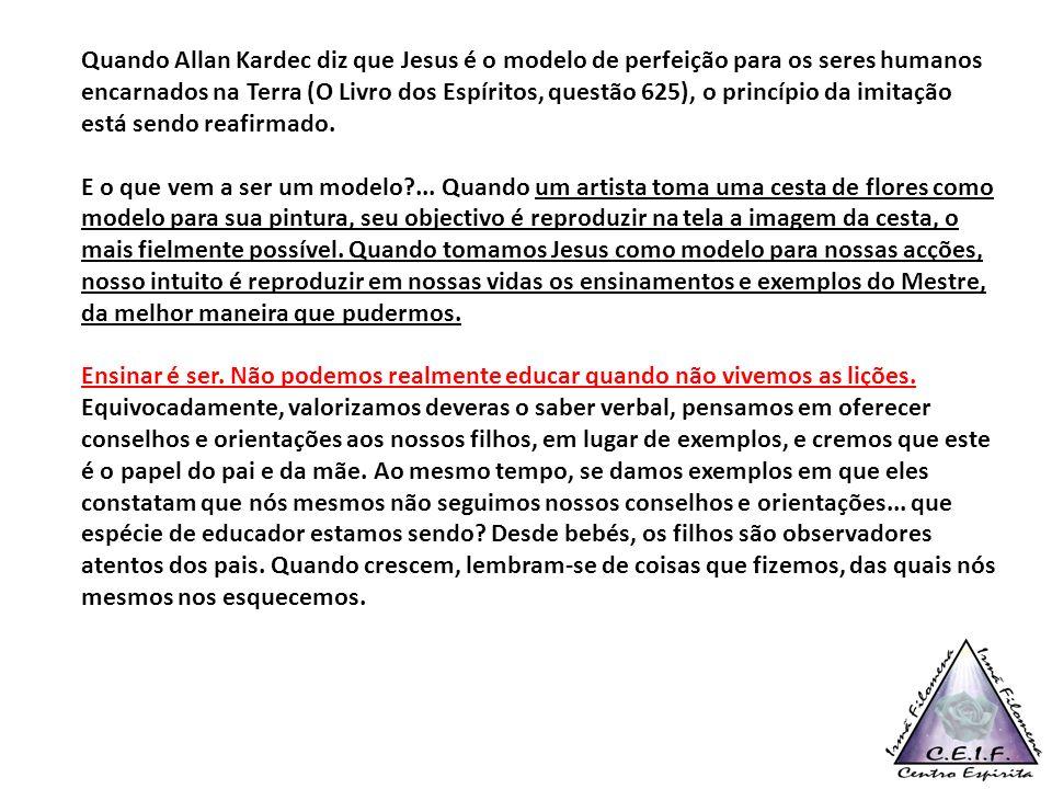 Quando Allan Kardec diz que Jesus é o modelo de perfeição para os seres humanos encarnados na Terra (O Livro dos Espíritos, questão 625), o princípio