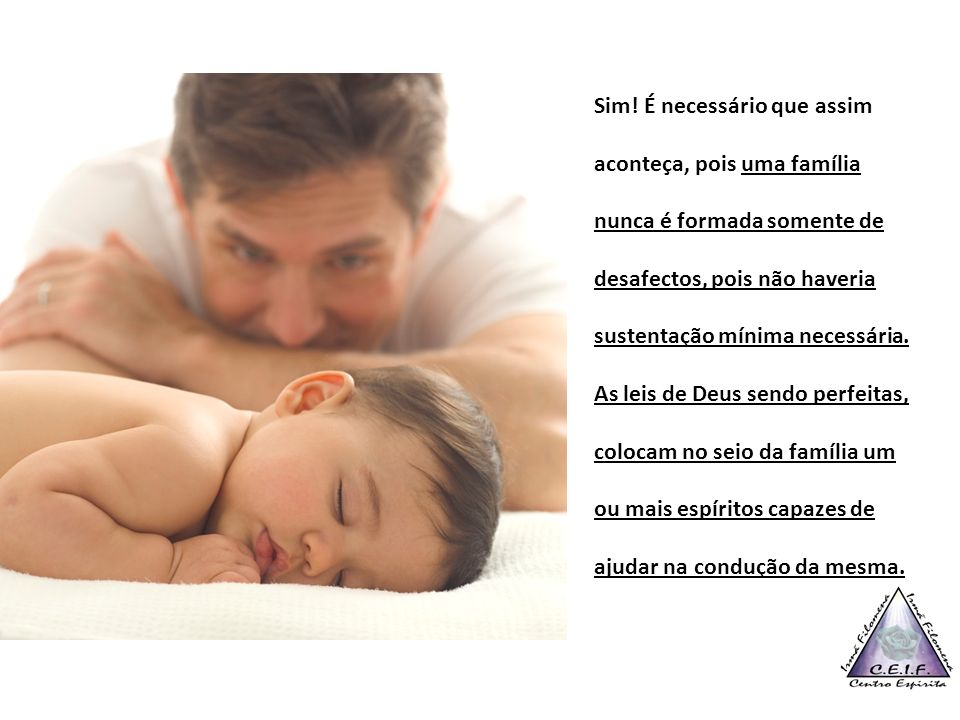 Sim! É necessário que assim aconteça, pois uma família nunca é formada somente de desafectos, pois não haveria sustentação mínima necessária. As leis