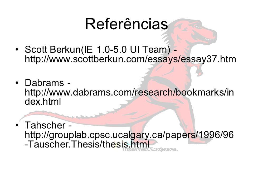 Referências Scott Berkun(IE 1.0-5.0 UI Team) - http://www.scottberkun.com/essays/essay37.htm Dabrams - http://www.dabrams.com/research/bookmarks/in dex.html Tahscher - http://grouplab.cpsc.ucalgary.ca/papers/1996/96 -Tauscher.Thesis/thesis.html