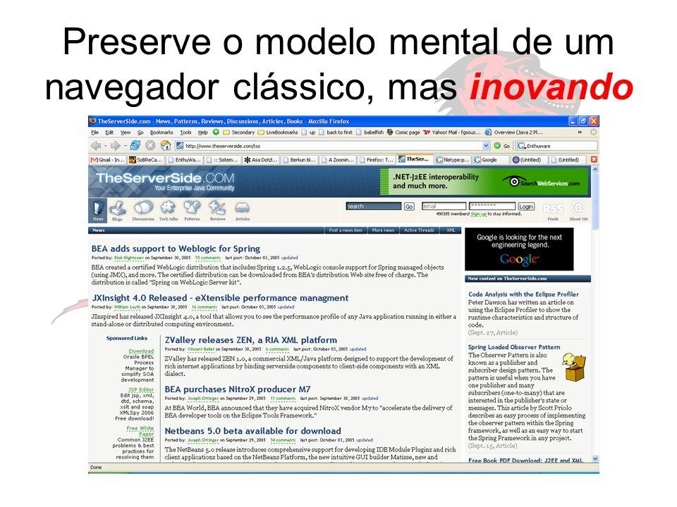 Preserve o modelo mental de um navegador clássico, mas inovando