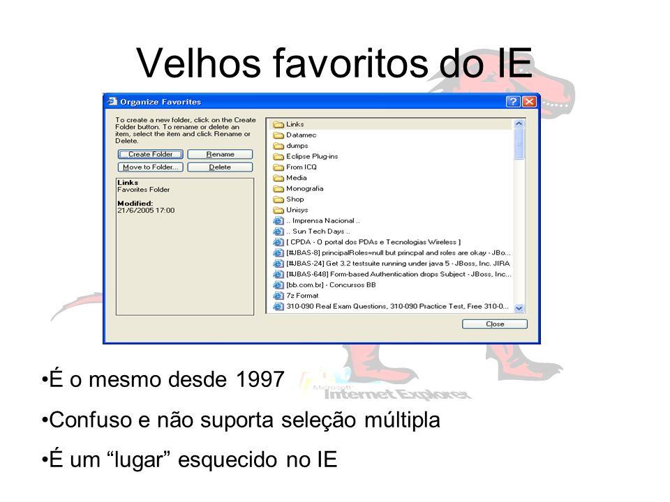 Velhos favoritos do IE É o mesmo desde 1997 Confuso e não suporta seleção múltipla É um lugar esquecido no IE