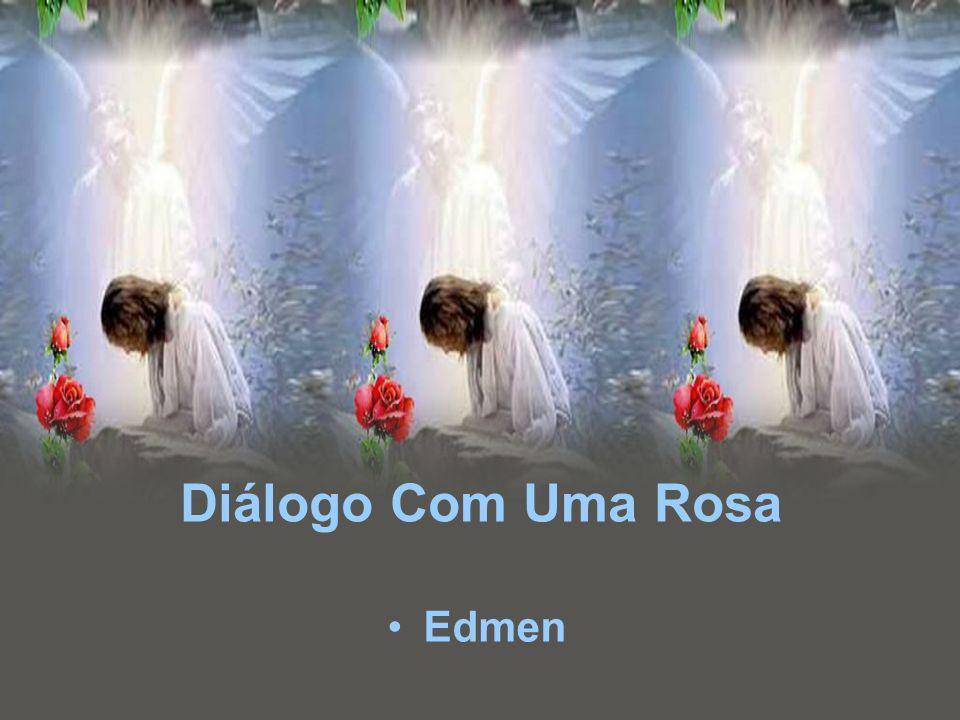 Diálogo Com Uma Rosa Edmen
