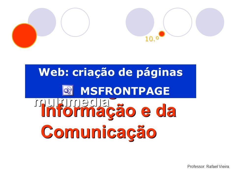 10.º Um projecto multimédia Tecnologias da Informação e da Comunicação Tecnologias da Informação e da Comunicação Web: criação de páginas MSFRONTPAGE