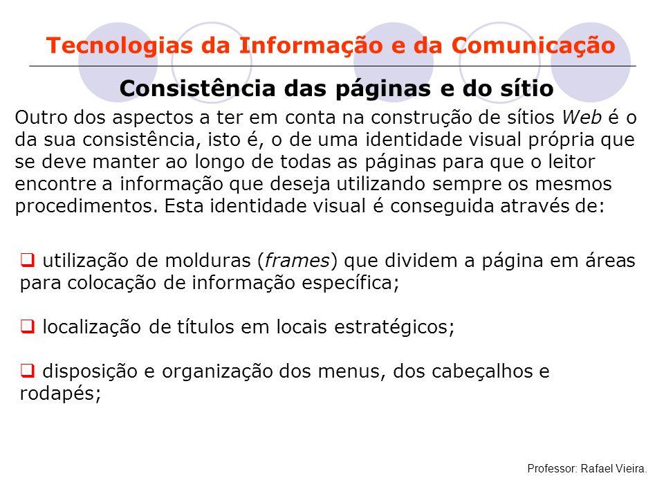 Tecnologias da Informação e da Comunicação Consistência das páginas e do sítio Outro dos aspectos a ter em conta na construção de sítios Web é o da su