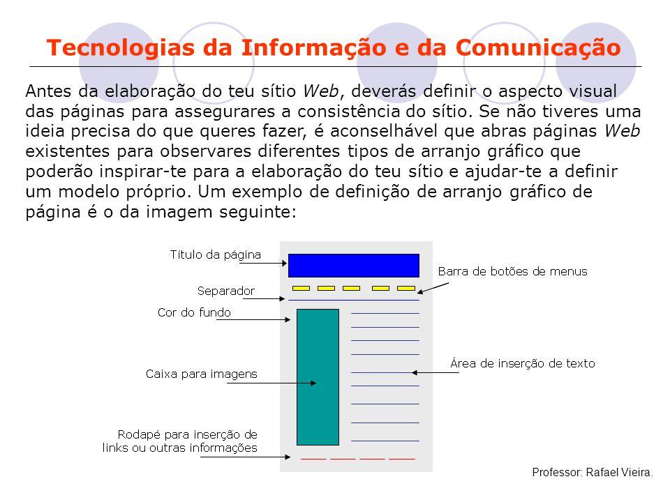 Tecnologias da Informação e da Comunicação Antes da elaboração do teu sítio Web, deverás definir o aspecto visual das páginas para assegurares a consi