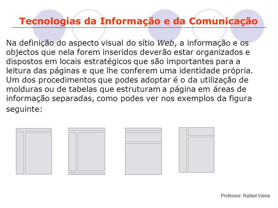 Tecnologias da Informação e da Comunicação Na definição do aspecto visual do sítio Web, a informação e os objectos que nela forem inseridos deverão es