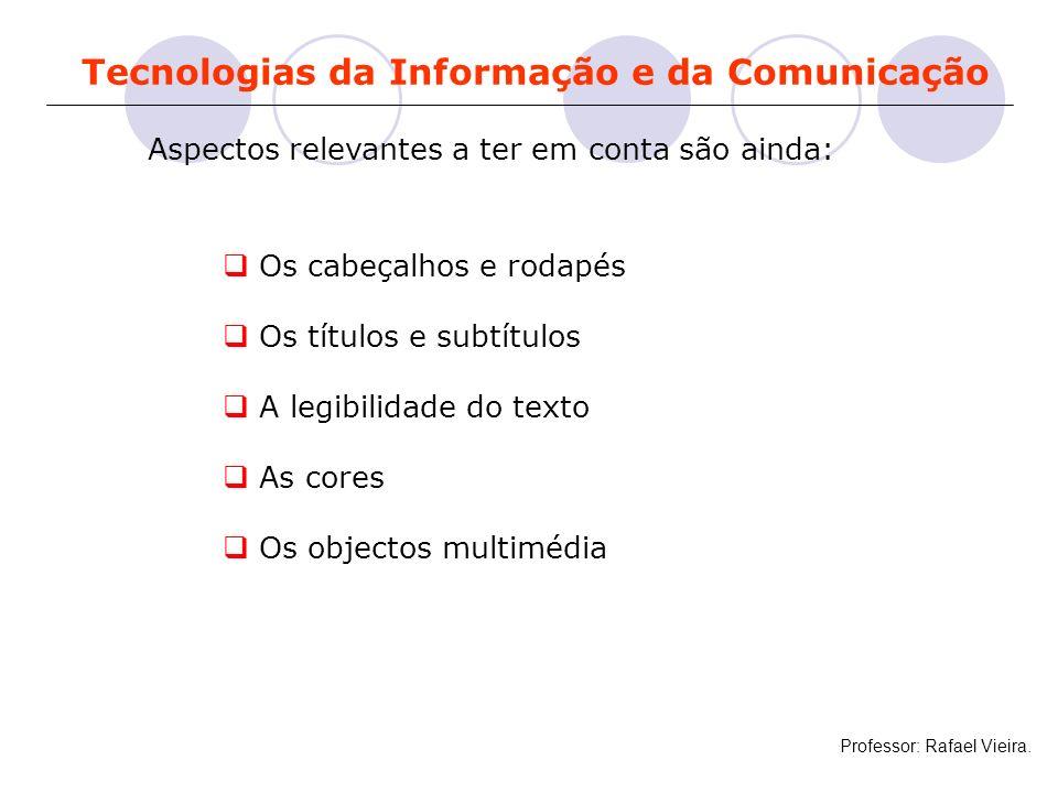 Tecnologias da Informação e da Comunicação Aspectos relevantes a ter em conta são ainda: Os cabeçalhos e rodapés Os títulos e subtítulos A legibilidad
