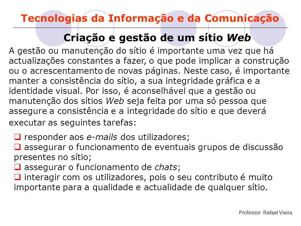 Tecnologias da Informação e da Comunicação Criação e gestão de um sítio Web A gestão ou manutenção do sítio é importante uma vez que há actualizações